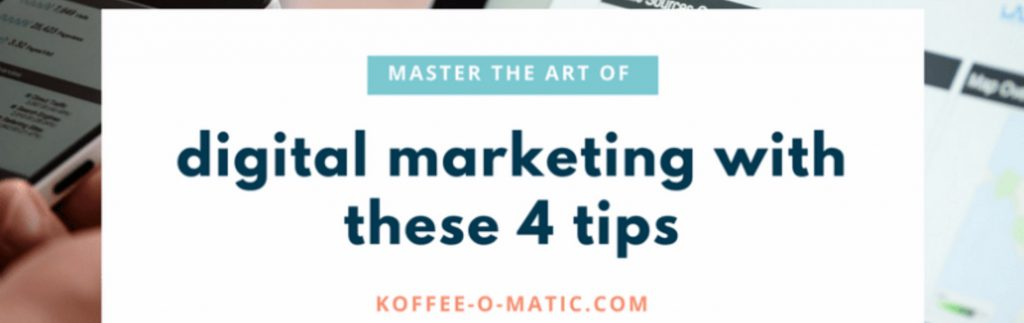 Master the Art of Digital Marketing with These 4 Tips